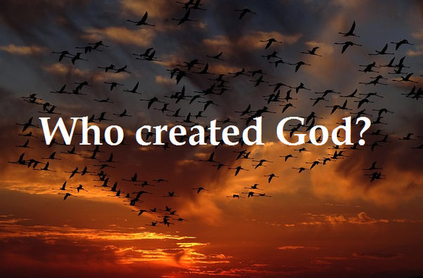 Who Created God