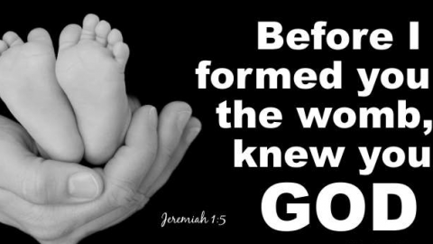 Before I formed you in the womb, I knew you